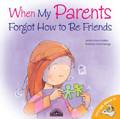 When My Parents Forgot How to Be Friends - A Book About Dealing with Divorce and Trauma With Kids
